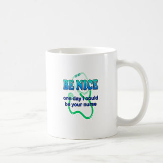 Be Nice - One Day I Might Be Your Nurse Mugs