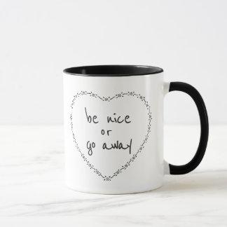 Be Nice or Go Away Funny Inspirational Humor Quote Mug