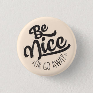 Be Nice or Go Away Funny Quote 3 Cm Round Badge