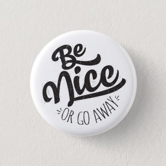 Be Nice or Go Away Funny Quote 3