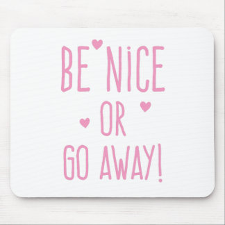 be nice or go away! mouse pad