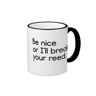 Be Nice, or I'll Break Your Reed Mug