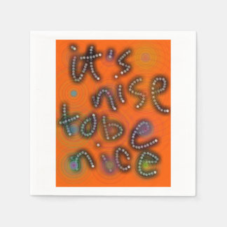 Be Nice. To be nice to. Disposable Serviettes