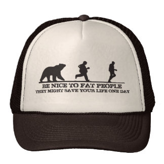 Be Nice To Fat People. They Might Save Your Life. Trucker Hats