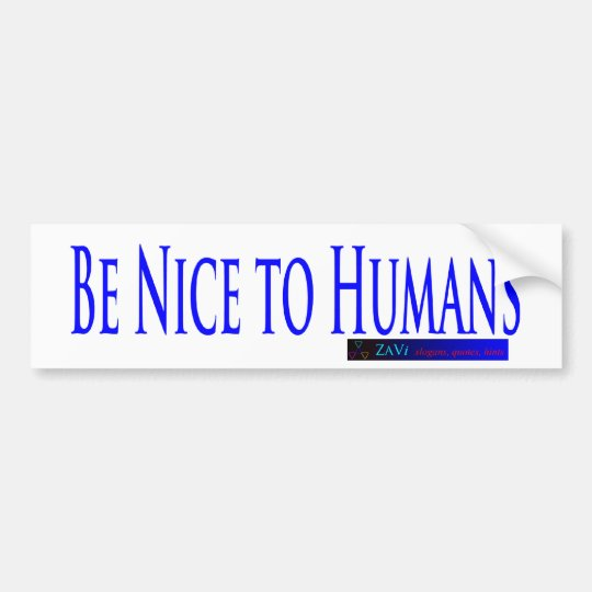 Be Nice to Humans Bumper Sticker