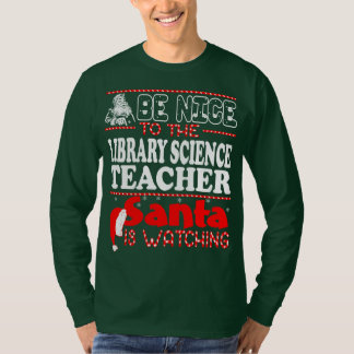 Be Nice To Library Science Teacher Santa Watching T-Shirt