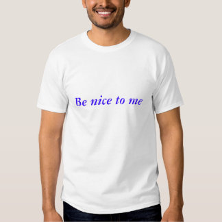 Be nice to me I give you your grade Tees