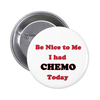Be Nice to Me I had Chemo Today 6 Cm Round Badge