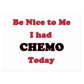 Be Nice to Me I had Chemo Today Postcard