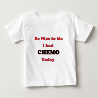 Be Nice to Me I had Chemo Today T Shirts