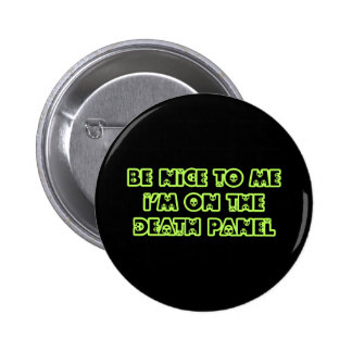 Be Nice to Me I'm on the Death Panel 6 Cm Round Badge