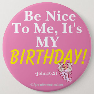 Be nice to me it's my BIRTHDAY John16:21 6 Cm Round Badge