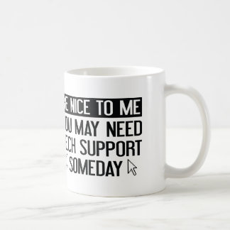 Be Nice To Me. You May Need Tech Support Someday. Basic White Mug
