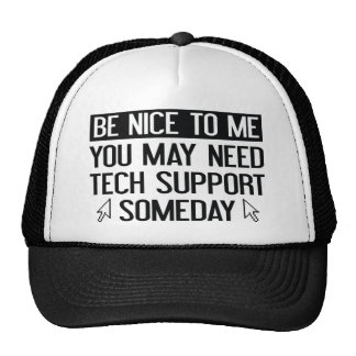 Be Nice To Me. You May Need Tech Support Someday. Cap