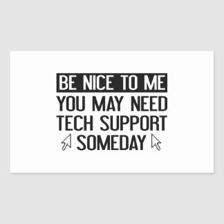 Be Nice To Me. You May Need Tech Support Someday. Rectangular Sticker