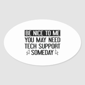 Be Nice To Me You May Need Tech Support Someday Oval Sticker