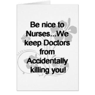 BE NICE TO NURSES GREETING CARD