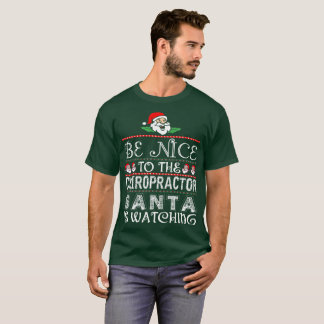 Be Nice To The Chiropractor Santa Is Watching T-Shirt