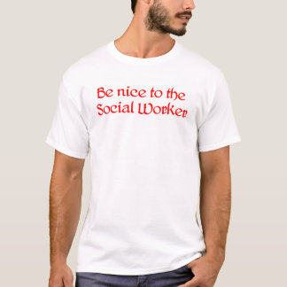 Be Nice to the Social Worker T-shirt
