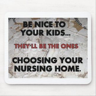 BE NICE TO YOUR KIDS NURSING HOME 7 MOUSE PAD