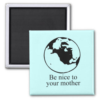 Be nice to your mother square magnet