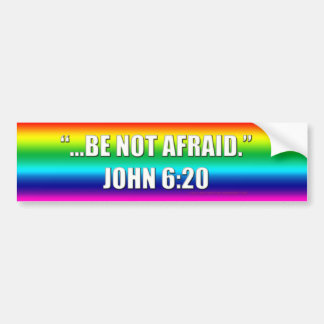 Be Not Afraid Marriage Equality Bumper Sticke Bumper Sticker