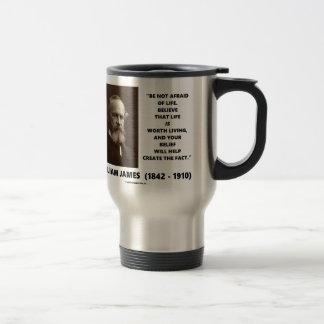 Be Not Afraid Of Life William James Quote Travel Mug