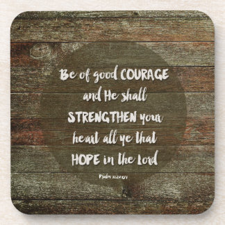 Be of Good Courage - Psalm 31:24 Coaster