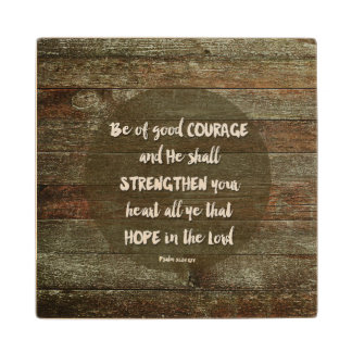 Be of Good Courage - Psalm 31:24 Wood Coaster