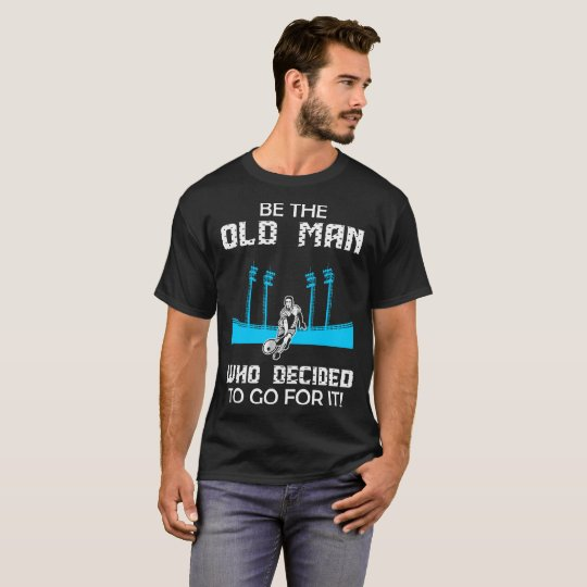 Be Old Man Who Decided To Go For It Tennis Tshirt