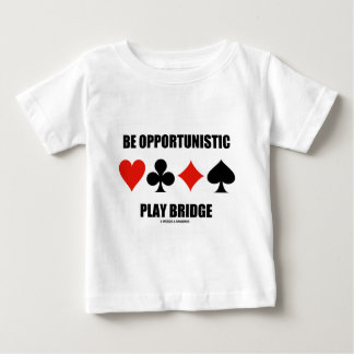 Be Opportunistic Play Bridge (Four Card Suits) Baby T-Shirt