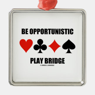 Be Opportunistic Play Bridge (Four Card Suits) Ornament