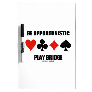 Be Opportunistic Play Bridge (Four Card Suits) Dry Erase Whiteboards