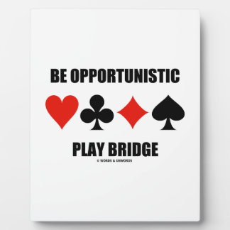Be Opportunistic Play Bridge (Four Card Suits) Photo Plaques