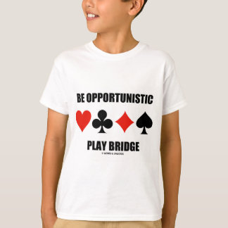 Be Opportunistic Play Bridge (Four Card Suits) T-Shirt