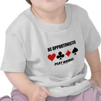 Be Opportunistic Play Bridge (Four Card Suits) T Shirt