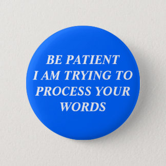 Be Patient I Am Trying To Process Your Words 6 Cm Round Badge