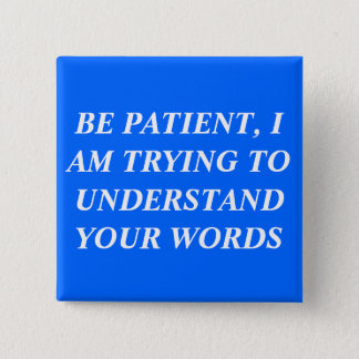 Be Patient, I Am Trying To Understand Your Words 15 Cm Square Badge