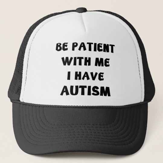Be Patient With Me I Have Autism Trucker Hat  4632912acf8f