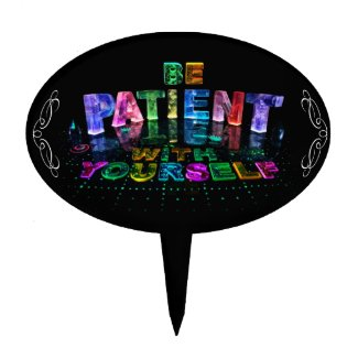 Be Patient with Yourself Cake Topper