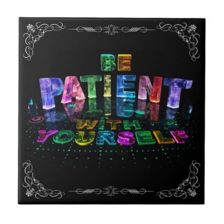 Be Patient with Yourself Ceramic Tiles