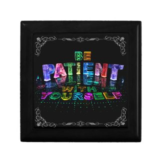 Be Patient with Yourself Keepsake Box