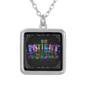 Be Patient with Yourself Necklaces