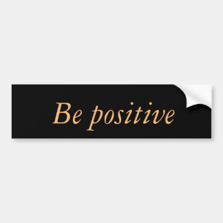 be positive bumper sticker