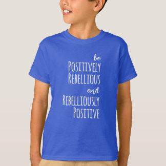 Be Positively Rebellious Anti-Trump Resist T-Shirt