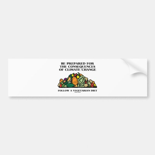 Be Prepared Consequences Climate Change Vegetarian Bumper Sticker