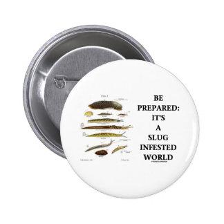 Be Prepared It s A Slug Infested World Pin