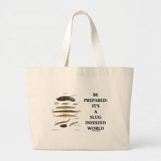 Be Prepared It s A Slug Infested World Canvas Bag