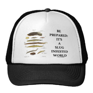 Be Prepared It s A Slug Infested World Hats