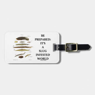 Be Prepared It s A Slug Infested World Tag For Luggage